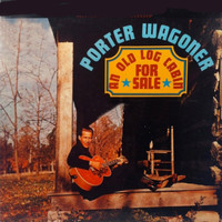 Porter Wagoner - An Old Log Cabin For Sale