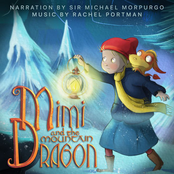 Rachel Portman - Mimi And The Mountain Dragon (Original Motion Picture Soundtrack / Narration By Sir Michael Morpurgo)