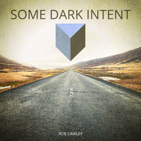 Rob Cawley - Some Dark Intent