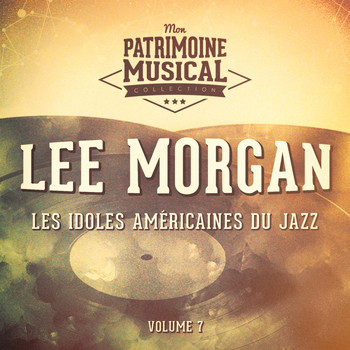 Lee Morgan - Les idoles américaines du jazz: Lee Morgan, Vol. 7