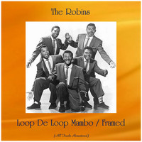 The Robins - Loop De Loop Mambo / Framed (All Tracks Remastered)