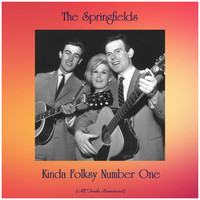 The Springfields - Kinda Folksy Number One (All Tracks Remastered)