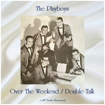 The Playboys - Over The Weekend / Double Talk (All Tracks Remastered)