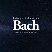 Johann Sebastian Bach - Mass in B minor, BWV 232
