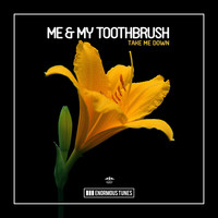 Me & My Toothbrush - Take Me Down