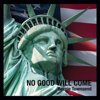 Bernie Townsend - No Good Will Come
