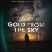 Kyle Preston - Gold from the Sky (Original Web Series Soundtrack)