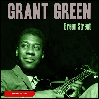 Grant Green - Green Street (Album of 1961)