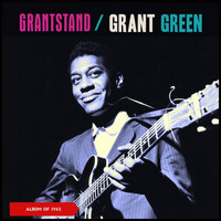Grant Green - Grantstand (Album of 1962)