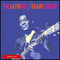 Grant Green - The Latin Bit (Album of 1963)