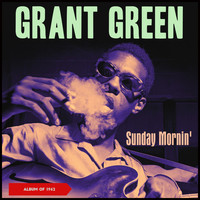 Grant Green - Sunday Mornin' (Album of 1962 [Explicit])