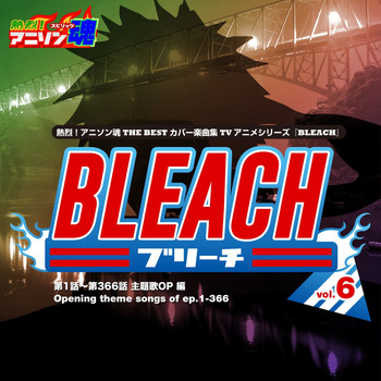 Various Artists - Netsuretsu! Anison Spirits the Best -Cover Music Selection- TV Anime Series ''Bleach'' Vol. 6
