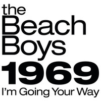 The Beach Boys - The Beach Boys 1969: I'm Going Your Way