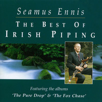 Seamus Ennis - The Best Of Irish Piping: The Pure Drop & The Fox Chase