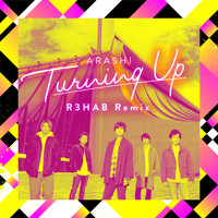 ARASHI & R3HAB - Turning Up (R3HAB Remix)