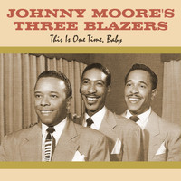 Johnny Moore's Three Blazers - This Is One Time, Baby