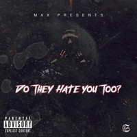Max - Do They Hate You Too? (Explicit)