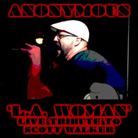 Anonymous - L.A. Woman (In Memory of Scott Walker) [Live]