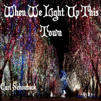 Carl Schonbeck - When We Light up This Town