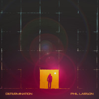 Phil Larson - Determination