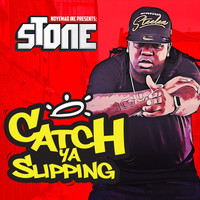 Stone - Catch Ya Slipping (Explicit)