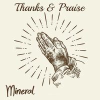 Mineral - Thanks and Praise