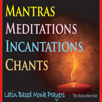 The Kokorebee Sun - Mantras, Chants, Meditations & Incantations (Latin Based Monk Prayers)