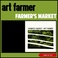Art Farmer - Farmer's Market (Album of 1956)