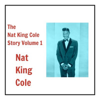 Nat King Cole - The Nat King Cole Story, Vol. 1
