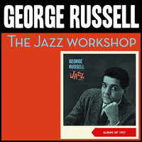 George Russell - The Jazz Workshop (Album of 1957)