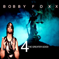 Bobby Foxx - 4 the Greater Good