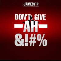 Jamesy P - Don't Give Ah &!#% (Explicit)