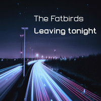 The Fatbirds - Leaving Tonight