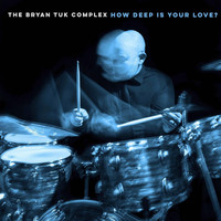 The Bryan Tuk Complex - How Deep Is Your Love?