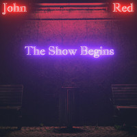 John Red - The Show Begins