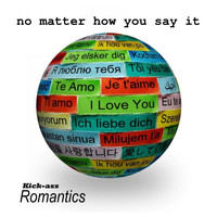 Kick-Ass Romantics - No Matter How You Say It