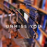 Clara Mae - Unmiss You (Stripped)
