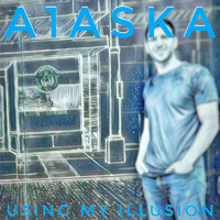 A1aska - Using My Illusion