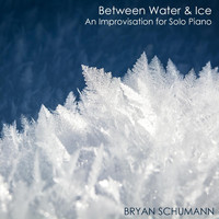 Bryan Schumann - Between Water & Ice: An Improvisation for Solo Piano