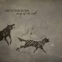 Above The Ruins - Songs of the Wolf