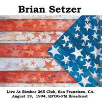 Brian Setzer - Live At Bimbos 365 Club, San Francisco, CA. August 19,  1994, KFOG-FM Broadcast (Remastered)