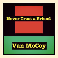 Van McCoy - Never Trust a Friend