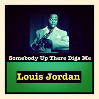 LOUIS JORDAN - Somebody up There Digs Me