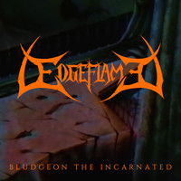 Edgeflame - Bludgeon the Incarnated