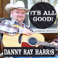 Danny Ray Harris - It's All Good