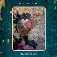 Joseph Arthur - Machines Of War