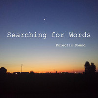 Eclectic Sound - Searching for Words