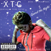 XTC - Spend the Night (feat. King Cutzz) (Explicit)