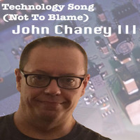 John Chaney III - Technology Song (Not to Blame)
