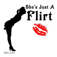 Mike Jones - She's Just a Flirt